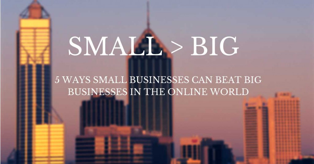 5-WAYS-SMALL-BUSINESSES-CAN-BEAT-BIG-BUSINESSES-IN-THE-ONLINE-WORLD