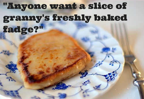 -Anyone want a slice of granny's freshly