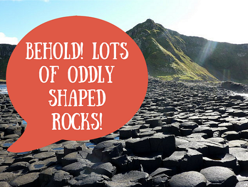 BEHOLD! Lot's of oddly shaped rocks!