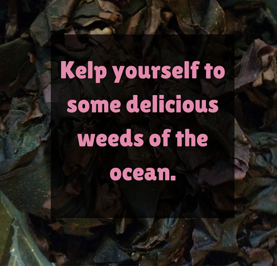 Kelp yourself to some delicious weeds of