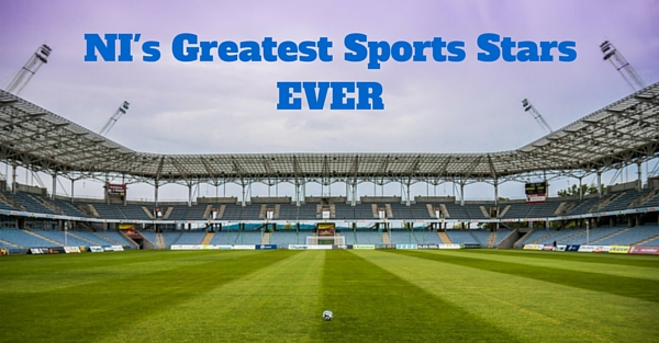 NI's Greatest Sports Stars