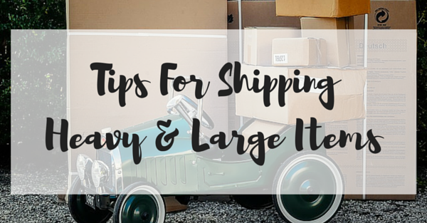 Tips For Shipping Heavy & Large Items